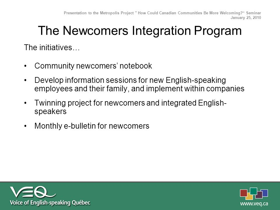The initiatives… Community newcomers notebook Develop information sessions for new English-speaking employees and their family, and implement within c