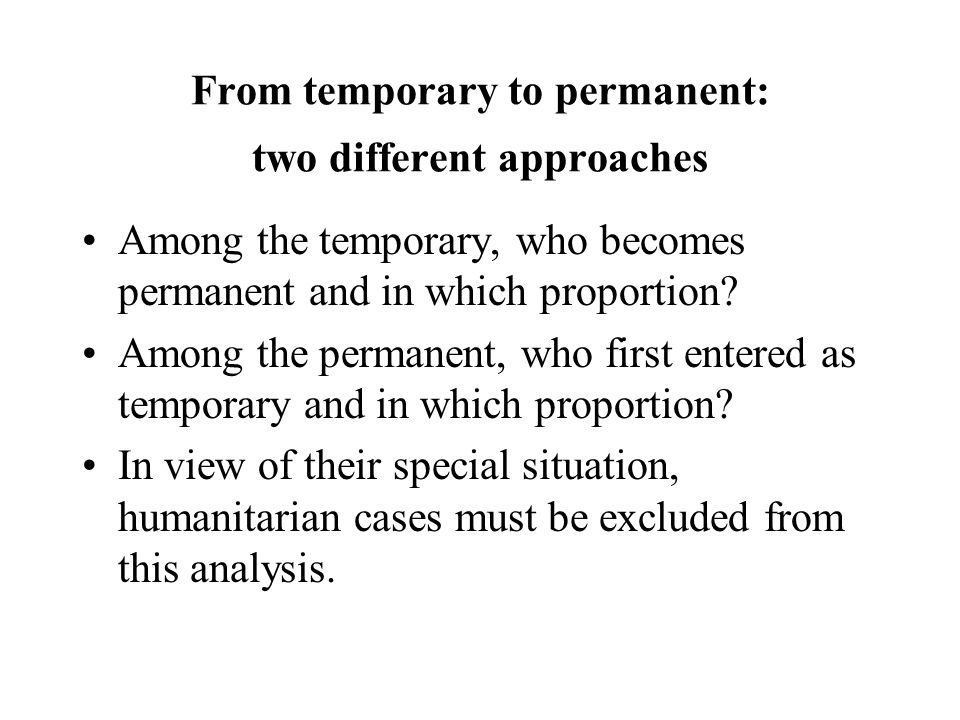 From temporary to permanent: two different approaches Among the temporary, who becomes permanent and in which proportion? Among the permanent, who fir