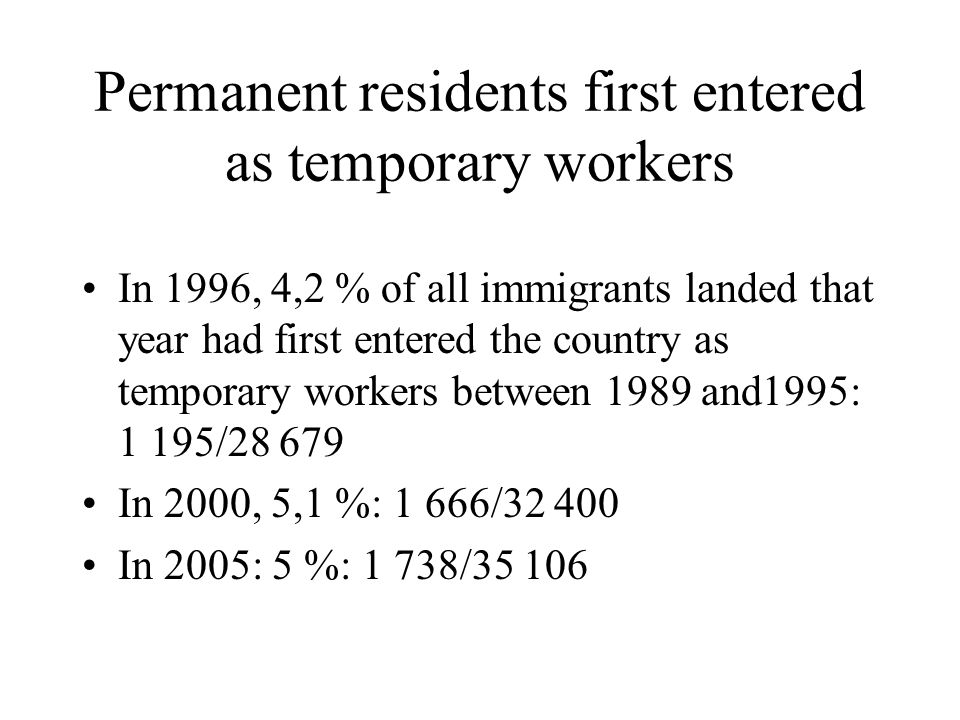 Permanent residents first entered as temporary workers In 1996, 4,2 % of all immigrants landed that year had first entered the country as temporary wo
