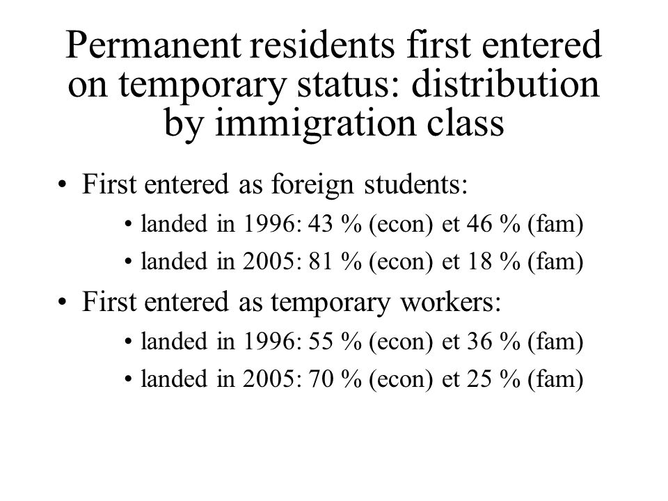 Permanent residents first entered on temporary status: distribution by immigration class First entered as foreign students: landed in 1996: 43 % (econ