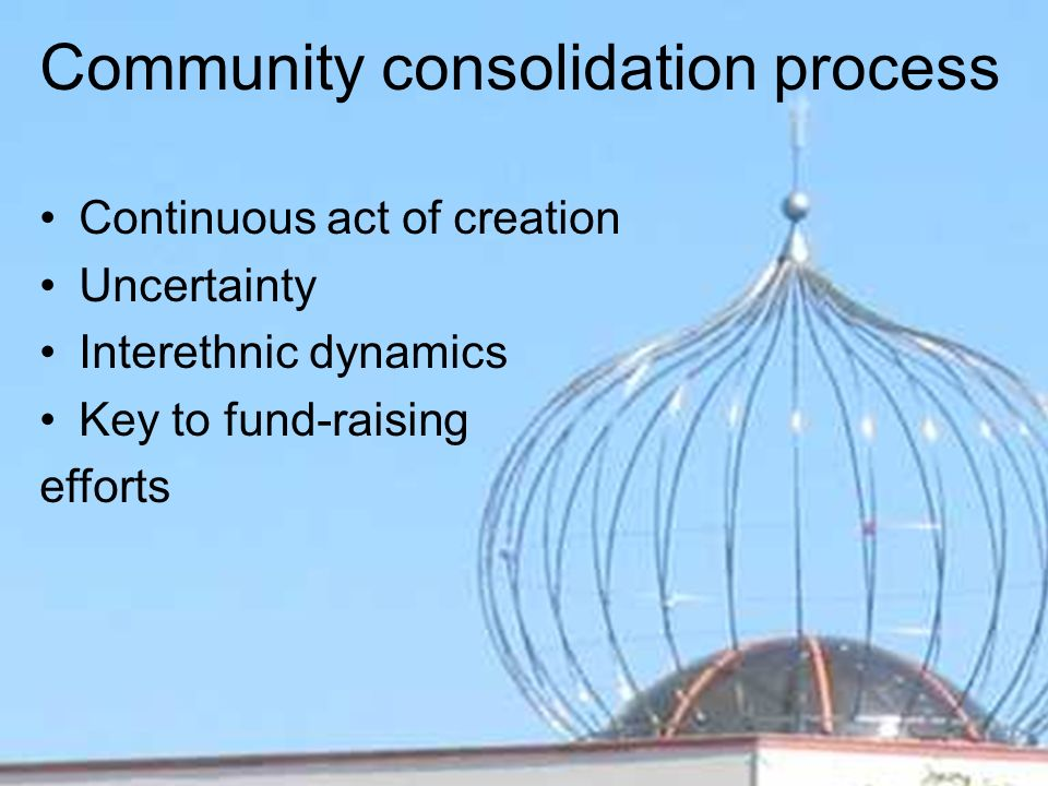 Community consolidation process Continuous act of creation Uncertainty Interethnic dynamics Key to fund-raising efforts
