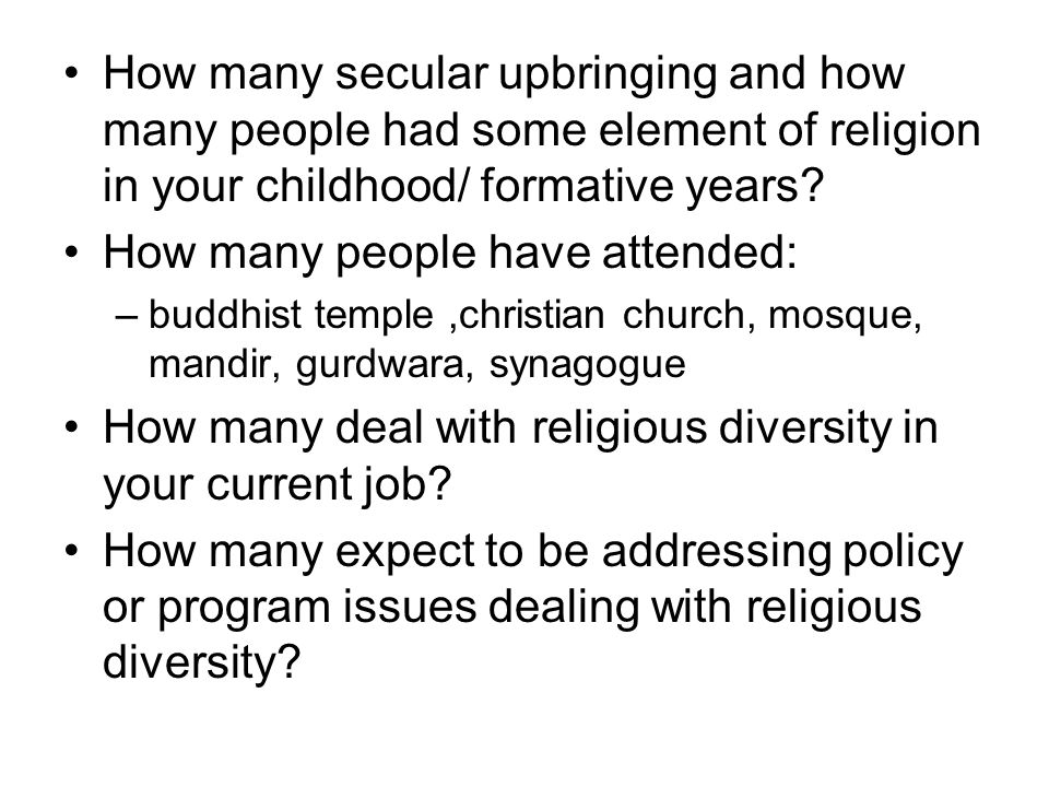 How many secular upbringing and how many people had some element of religion in your childhood/ formative years.