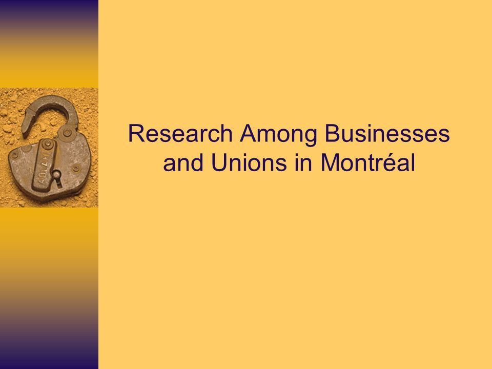 Research Among Businesses and Unions in Montréal