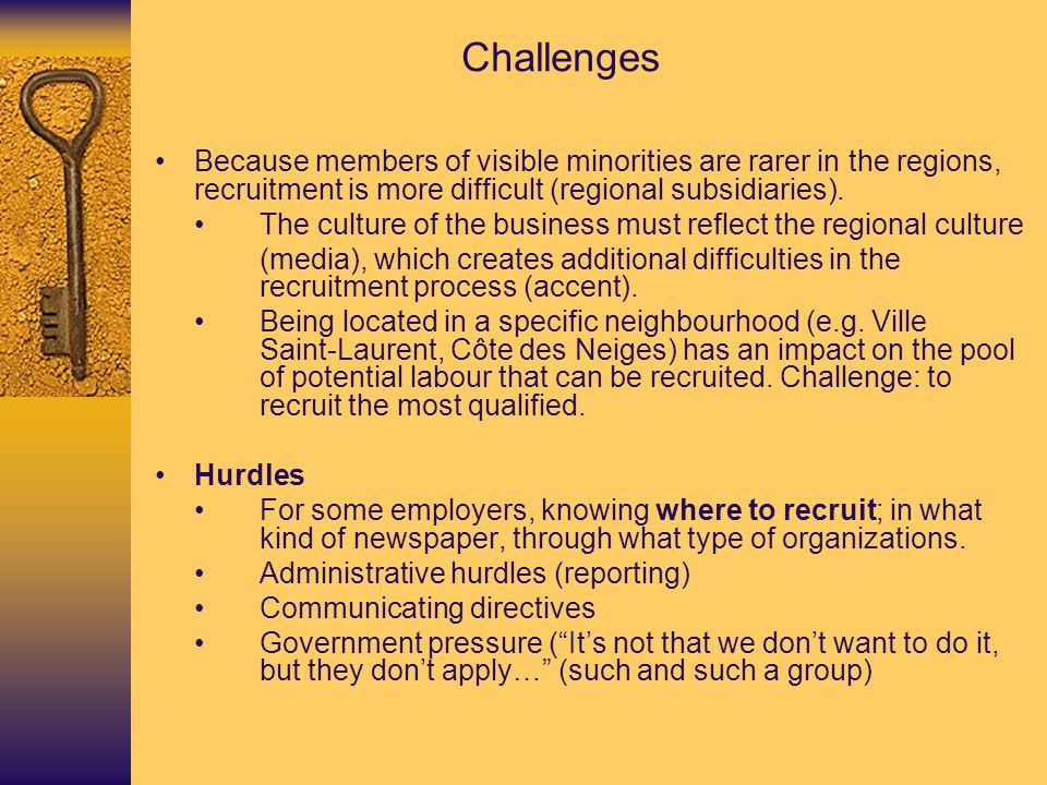 Challenges Because members of visible minorities are rarer in the regions, recruitment is more difficult (regional subsidiaries).