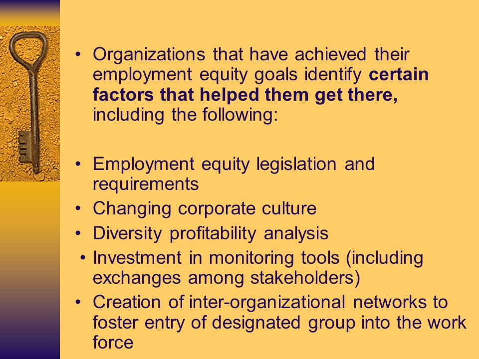 Organizations that have achieved their employment equity goals identify certain factors that helped them get there, including the following: Employmen
