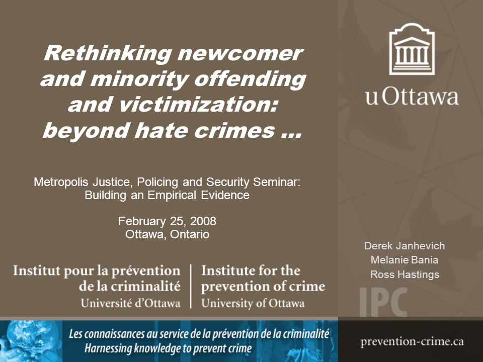 Rethinking newcomer and minority offending and victimization: beyond hate crimes … Metropolis Justice, Policing and Security Seminar: Building an Empi