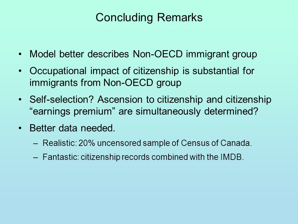Concluding Remarks Model better describes Non-OECD immigrant group Occupational impact of citizenship is substantial for immigrants from Non-OECD group Self-selection.