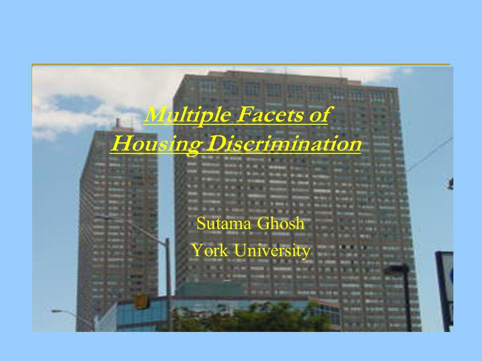Multiple Facets of Housing Discrimination Sutama Ghosh York University