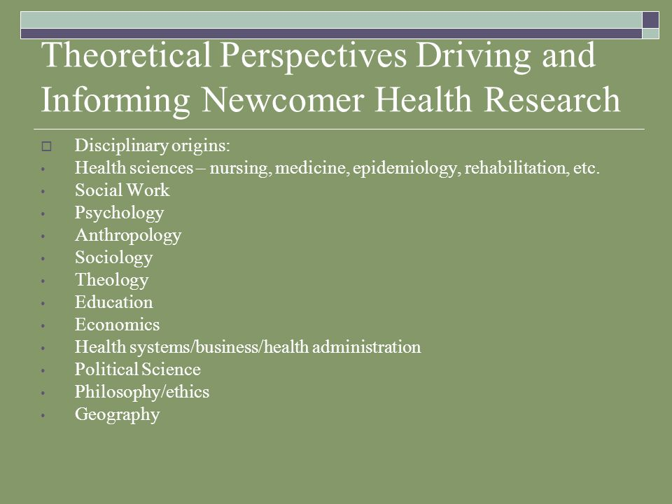 Methodological Approaches to Newcomer Health Research Qualitative Research: ethnography; grounded theory; phenomenology; generic descriptive; historical Quantitative Research: secondary data analysis (health records; archived survey data); surveys; intervention studies; clinical trials Other research approaches: case study; action; comparative