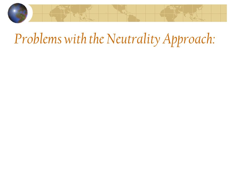 Problems with the Neutrality Approach: