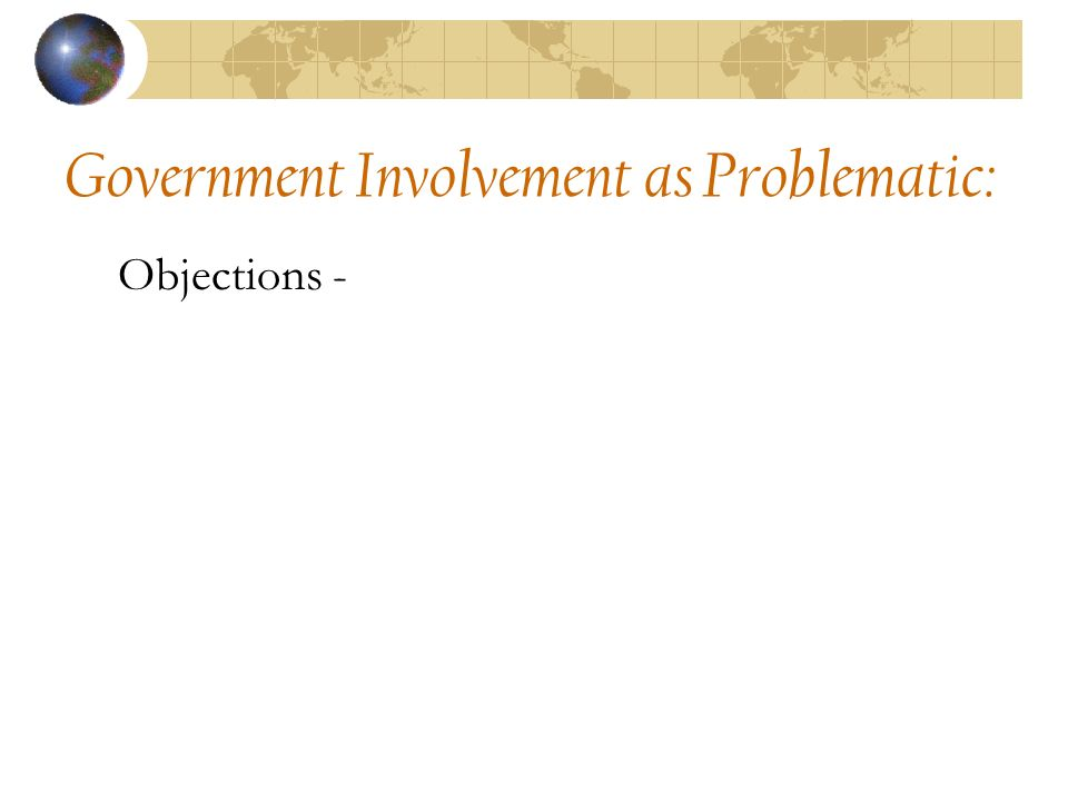 Government Involvement as Problematic: Objections -