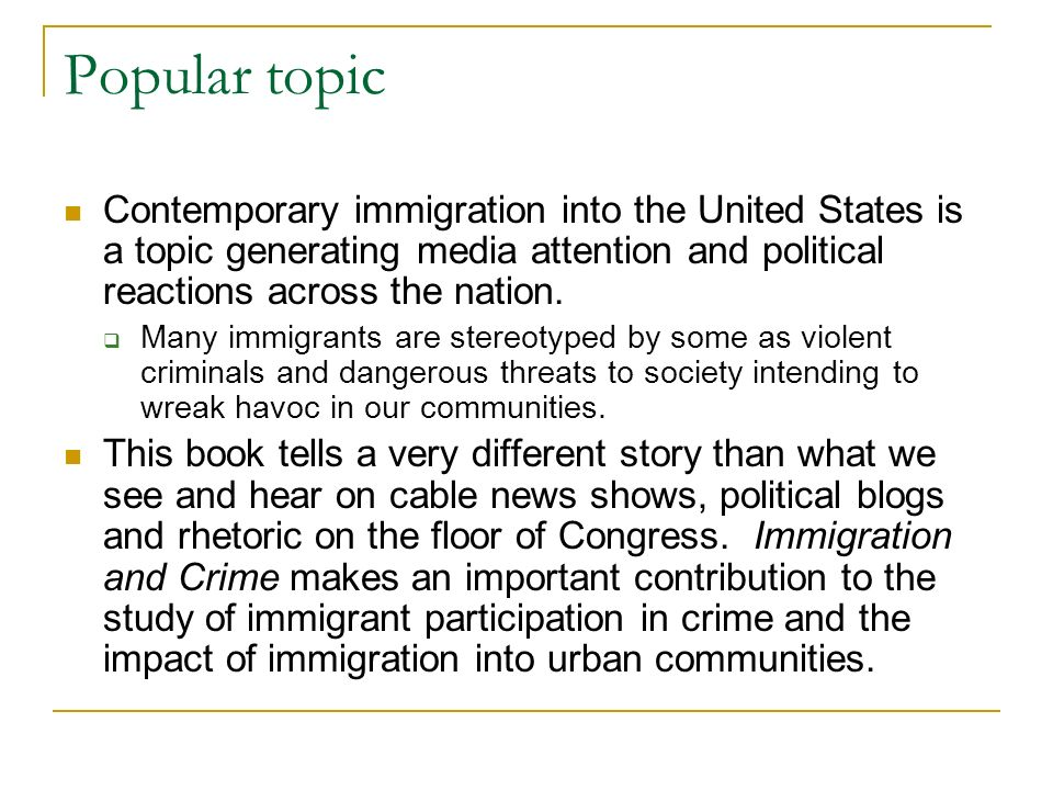 Popular topic Contemporary immigration into the United States is a topic generating media attention and political reactions across the nation.