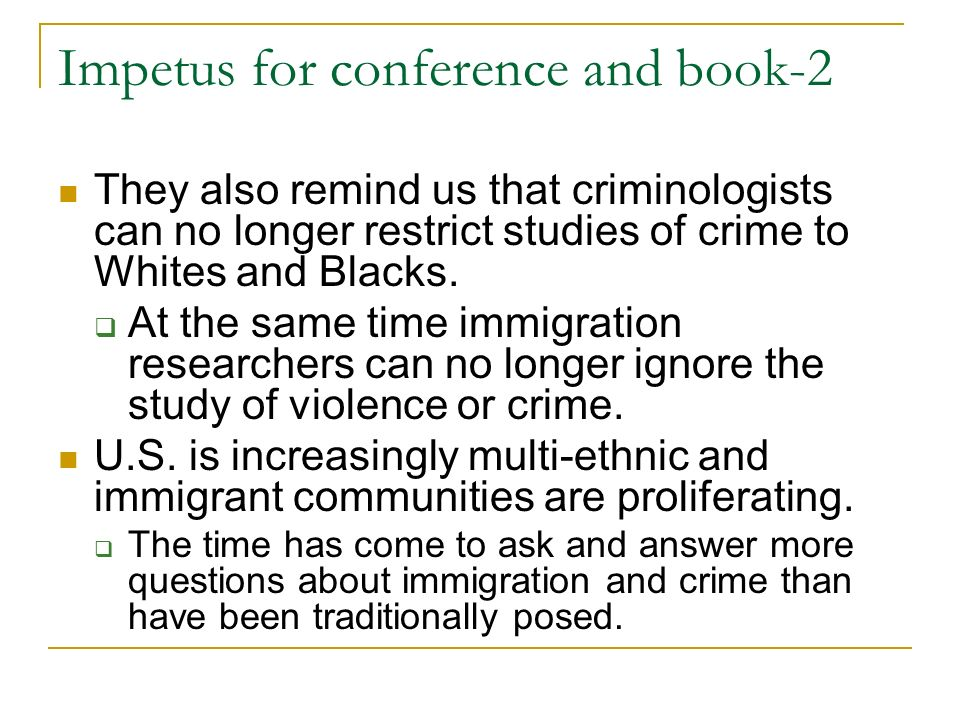 Impetus for conference and book-2 They also remind us that criminologists can no longer restrict studies of crime to Whites and Blacks.