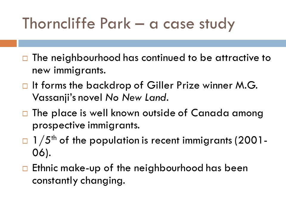 Thorncliffe Park – a case study The neighbourhood has continued to be attractive to new immigrants.