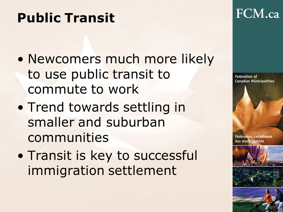 Public Transit Newcomers much more likely to use public transit to commute to work Trend towards settling in smaller and suburban communities Transit