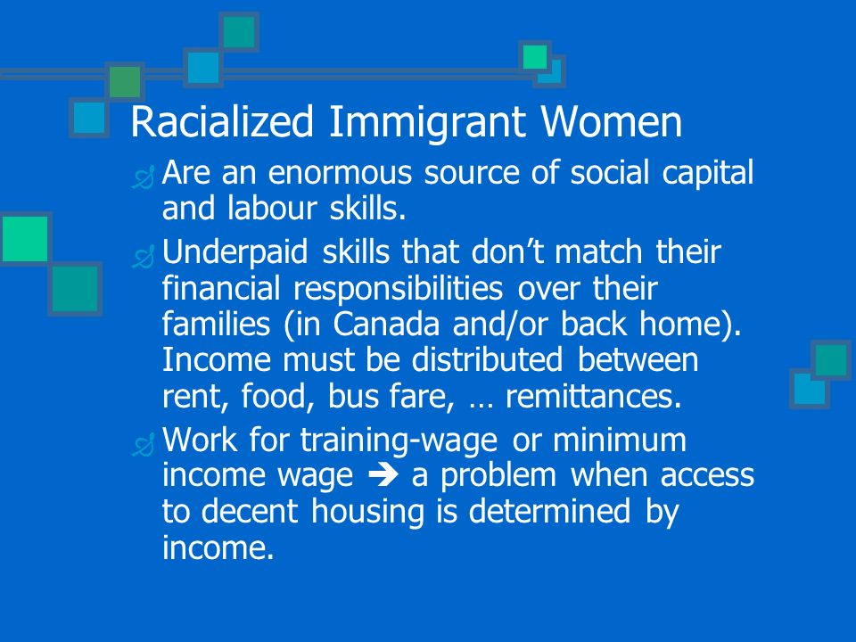 Racialized Immigrant Women Are an enormous source of social capital and labour skills.