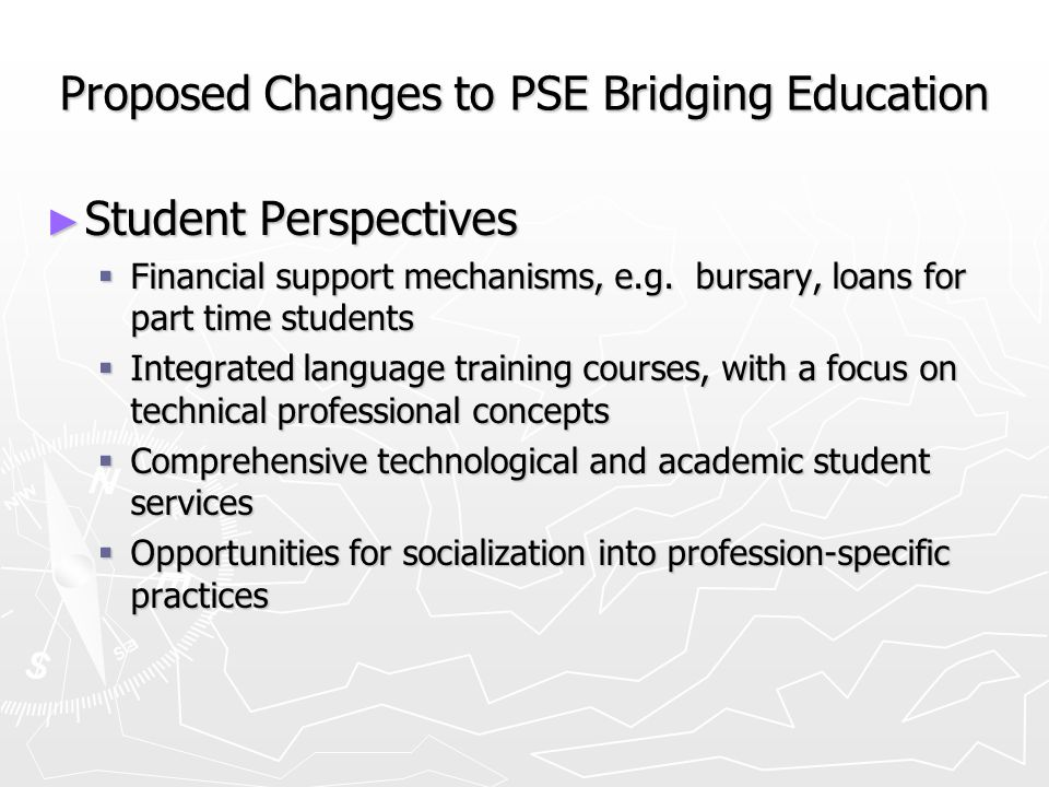 Proposed Changes to PSE Bridging Education Student Perspectives Student Perspectives Financial support mechanisms, e.g.