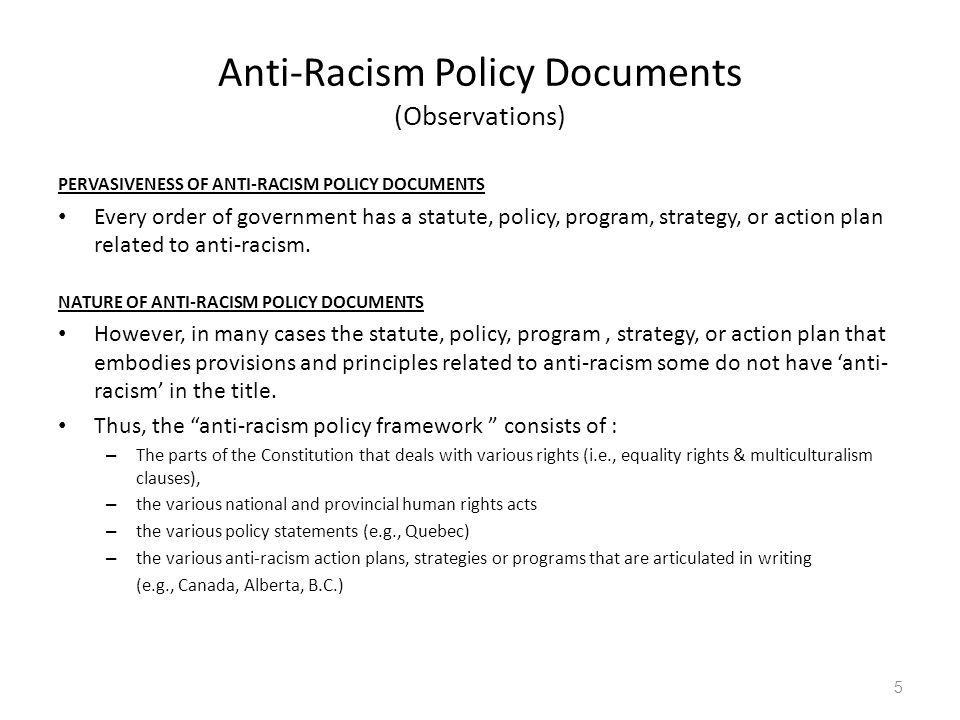 Anti-Racism Policy Documents (Observations) PERVASIVENESS OF ANTI-RACISM POLICY DOCUMENTS Every order of government has a statute, policy, program, strategy, or action plan related to anti-racism.