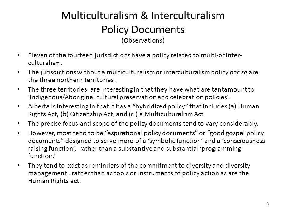 Multiculturalism & Interculturalism Policy Documents (Observations) Eleven of the fourteen jurisdictions have a policy related to multi-or inter- culturalism.