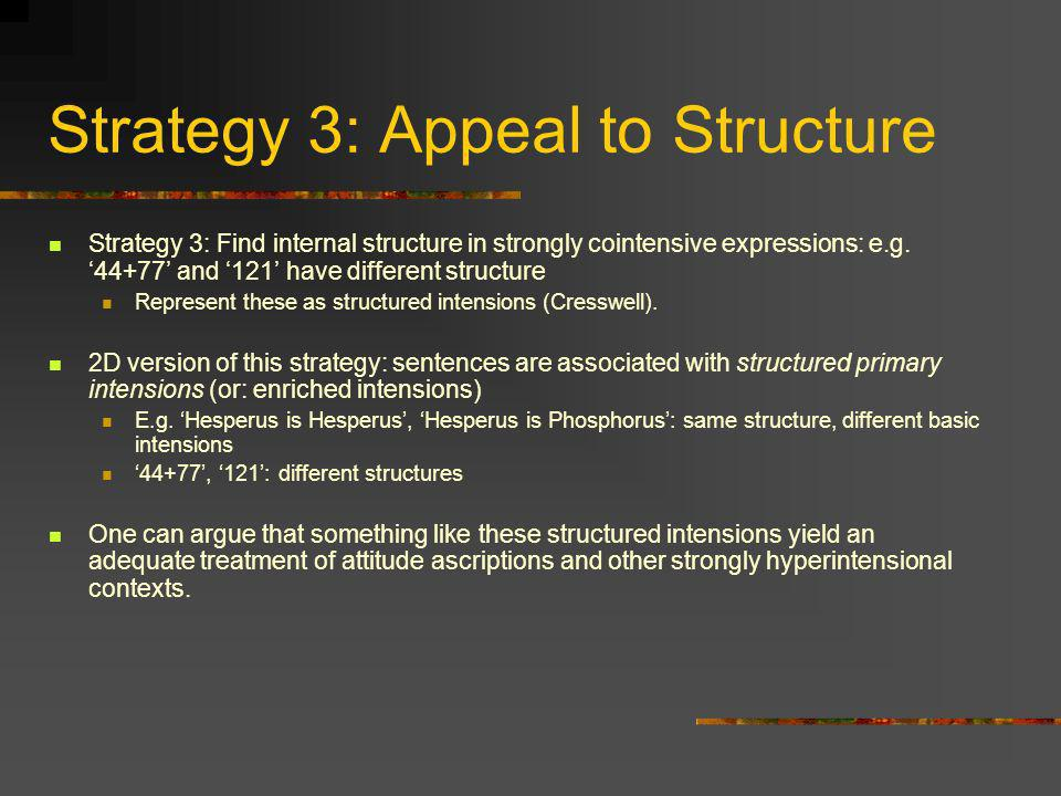 Strategy 3: Appeal to Structure Strategy 3: Find internal structure in strongly cointensive expressions: e.g. 44+77 and 121 have different structure R