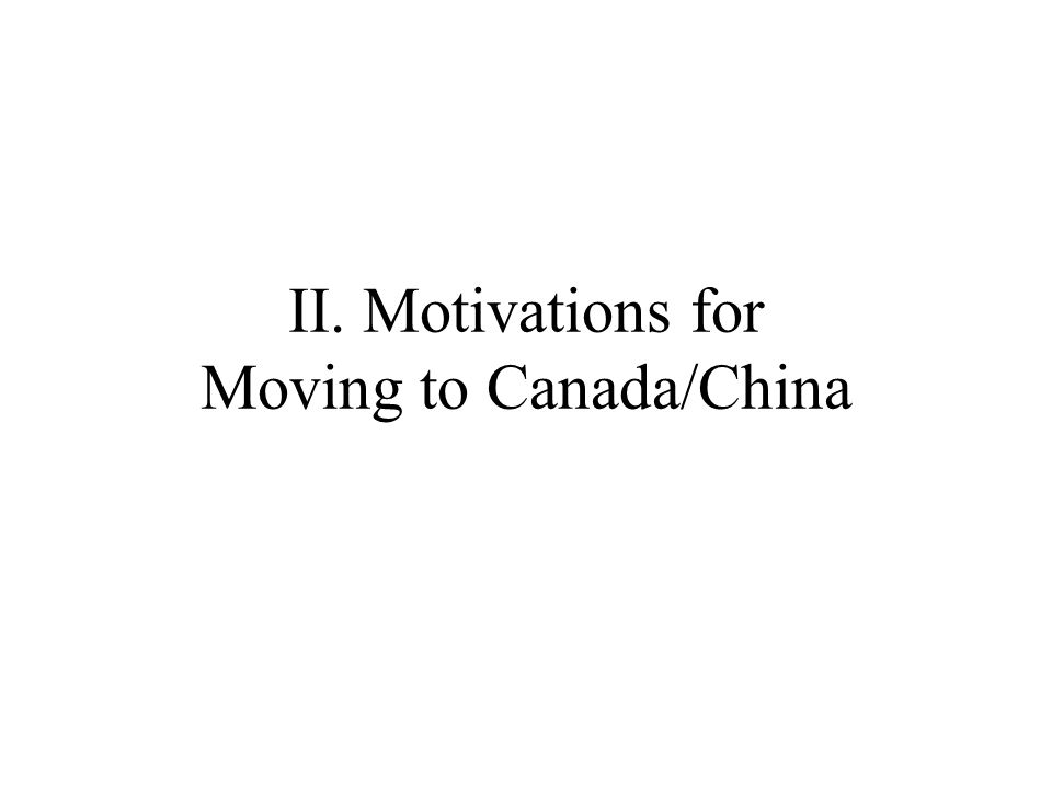 II. Motivations for Moving to Canada/China