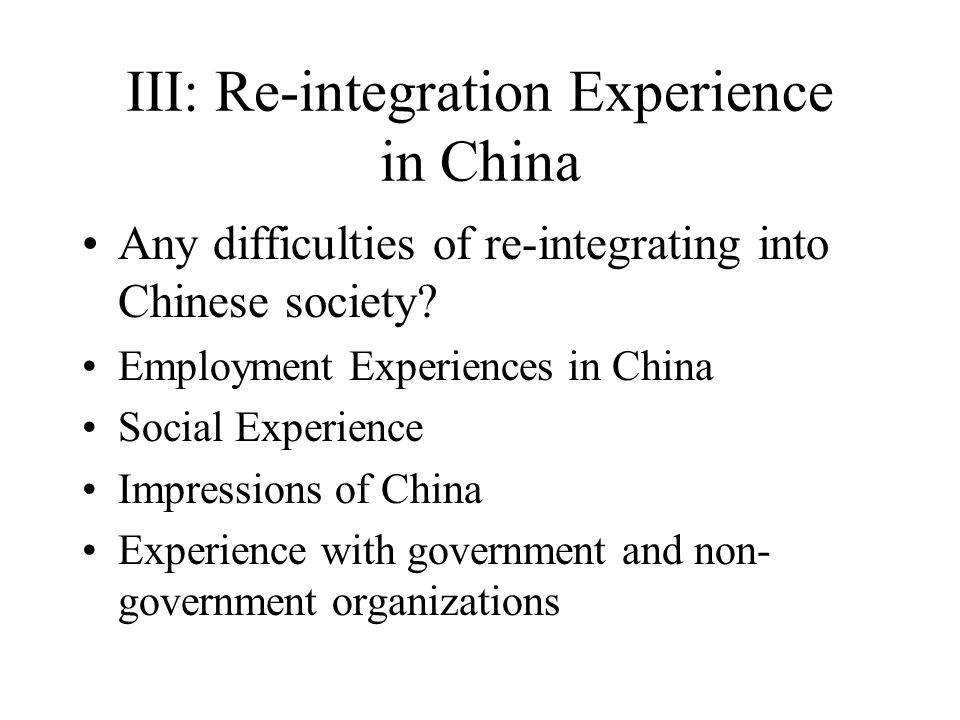 III: Re-integration Experience in China Any difficulties of re-integrating into Chinese society.
