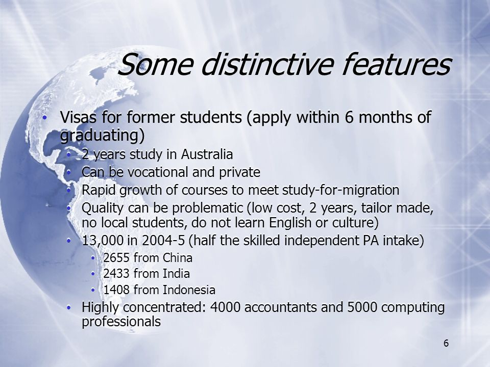 6 Some distinctive features Visas for former students (apply within 6 months of graduating) 2 years study in Australia Can be vocational and private Rapid growth of courses to meet study-for-migration Quality can be problematic (low cost, 2 years, tailor made, no local students, do not learn English or culture) 13,000 in 2004-5 (half the skilled independent PA intake) 2655 from China 2433 from India 1408 from Indonesia Highly concentrated: 4000 accountants and 5000 computing professionals Visas for former students (apply within 6 months of graduating) 2 years study in Australia Can be vocational and private Rapid growth of courses to meet study-for-migration Quality can be problematic (low cost, 2 years, tailor made, no local students, do not learn English or culture) 13,000 in 2004-5 (half the skilled independent PA intake) 2655 from China 2433 from India 1408 from Indonesia Highly concentrated: 4000 accountants and 5000 computing professionals