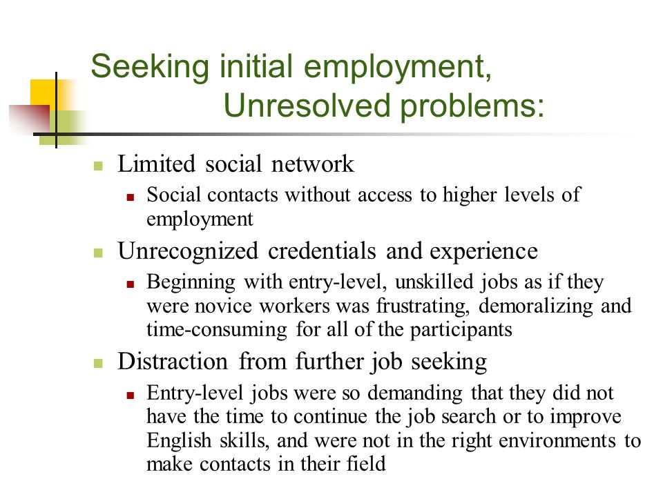 Seeking initial employment, Unresolved problems: Limited social network Social contacts without access to higher levels of employment Unrecognized cre