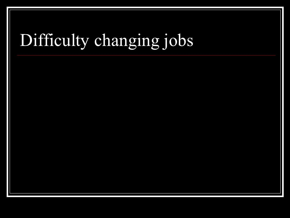 Difficulty changing jobs