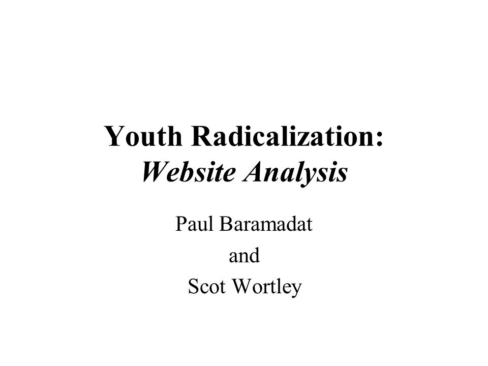 Youth Radicalization: Website Analysis Paul Baramadat and Scot Wortley