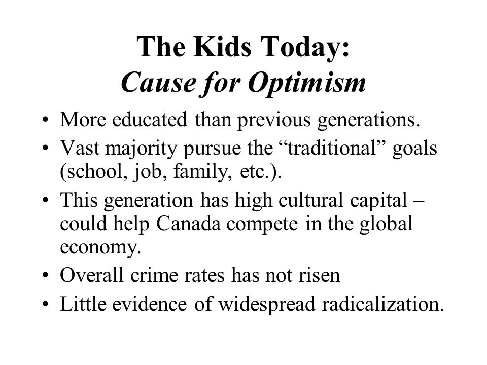 The Kids Today: Cause for Optimism More educated than previous generations.