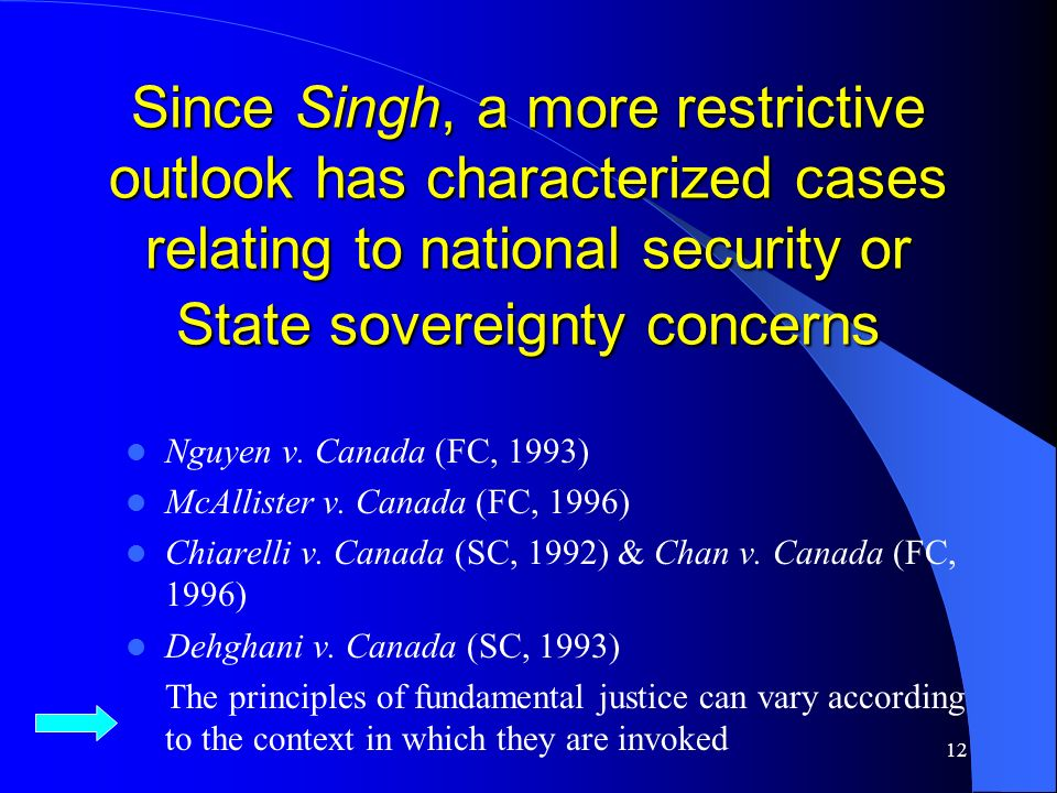 12 Since Singh, a more restrictive outlook has characterized cases relating to national security or State sovereignty concerns Since Singh, a more restrictive outlook has characterized cases relating to national security or State sovereignty concerns Nguyen v.