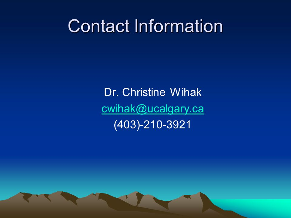 Contact Information Dr. Christine Wihak (403)