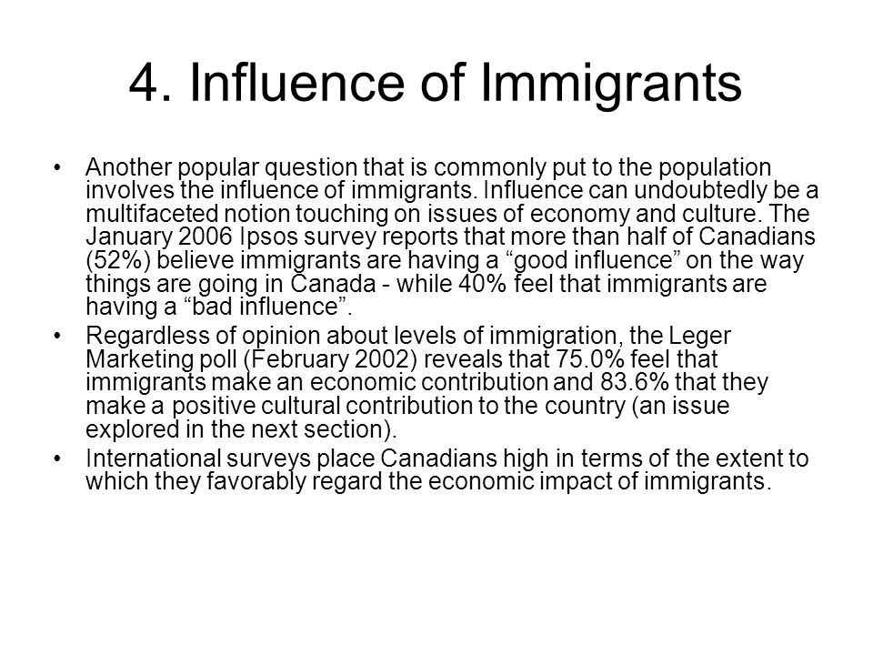 4. Influence of Immigrants Another popular question that is commonly put to the population involves the influence of immigrants. Influence can undoubt