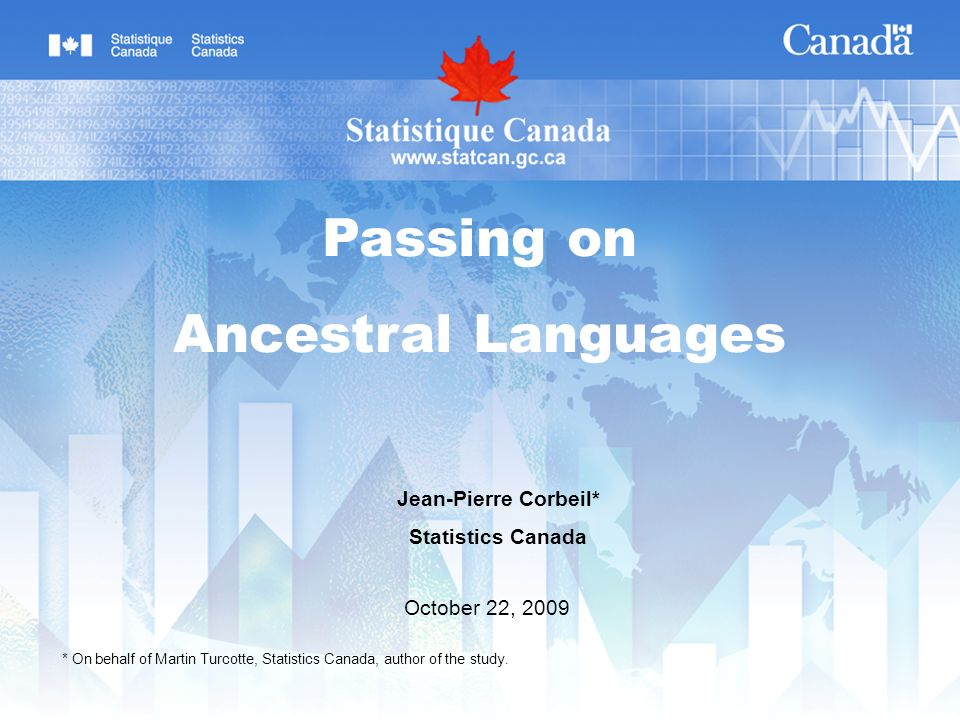 2014-01-31 Statistics Canada Statistique Canada 12 Having used the ancestral language with ones parents in childhood favours its use later in life, as does living with the parents