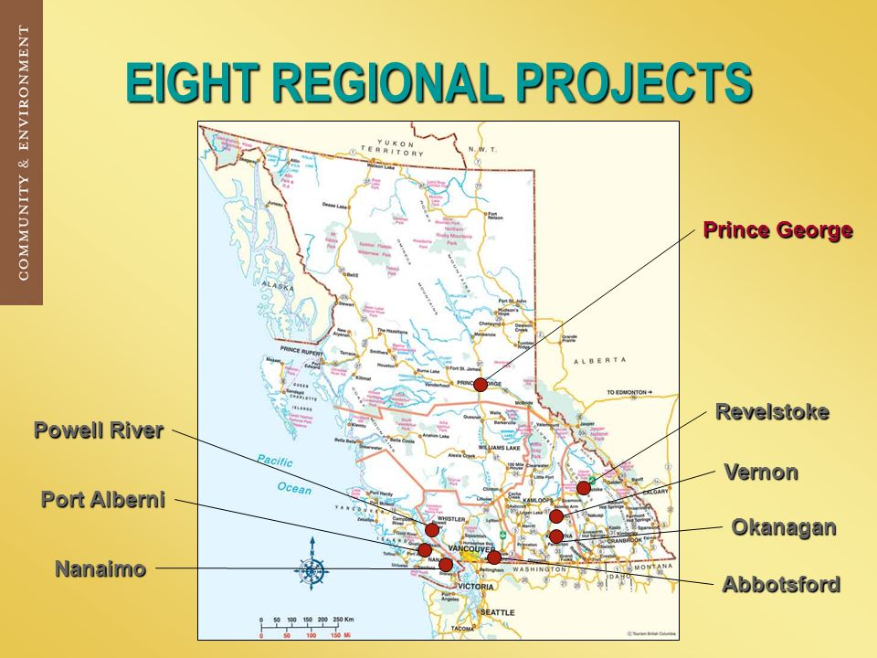 EIGHT REGIONAL PROJECTS Prince George Powell River Port Alberni Nanaimo Revelstoke Vernon Okanagan Abbotsford