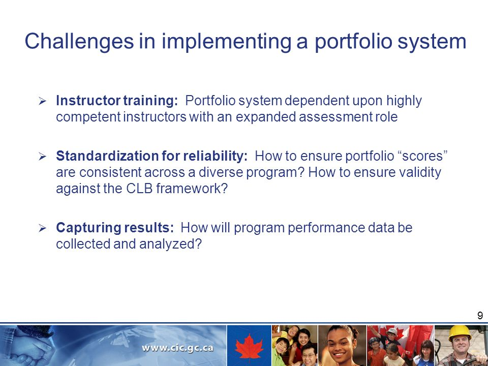 Challenges in implementing a portfolio system Instructor training: Portfolio system dependent upon highly competent instructors with an expanded assessment role Standardization for reliability: How to ensure portfolio scores are consistent across a diverse program.