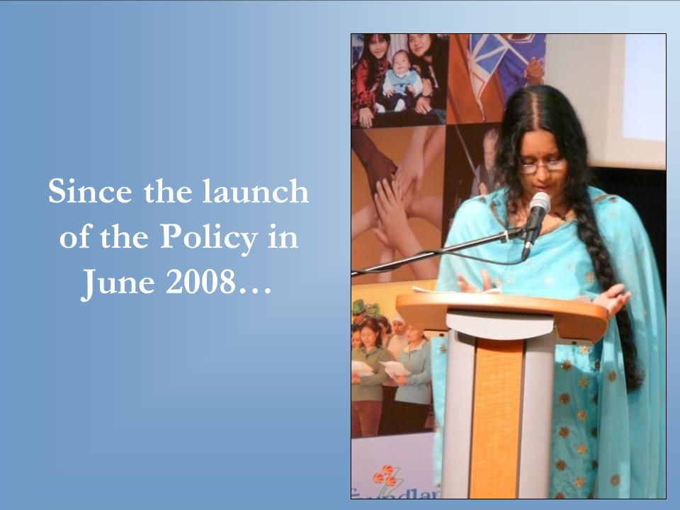 Since the launch of the Policy in June 2008…