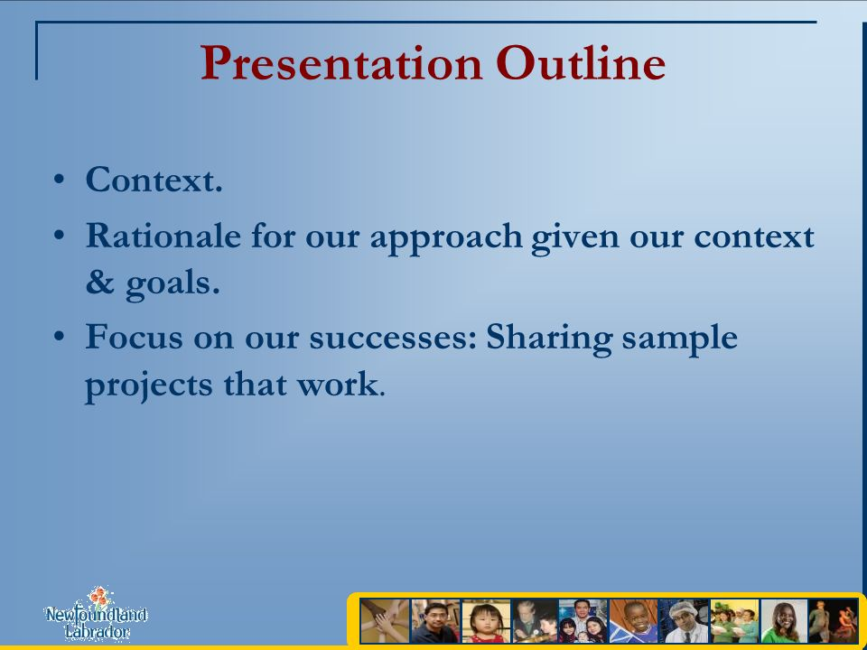 Presentation Outline Context. Rationale for our approach given our context & goals.