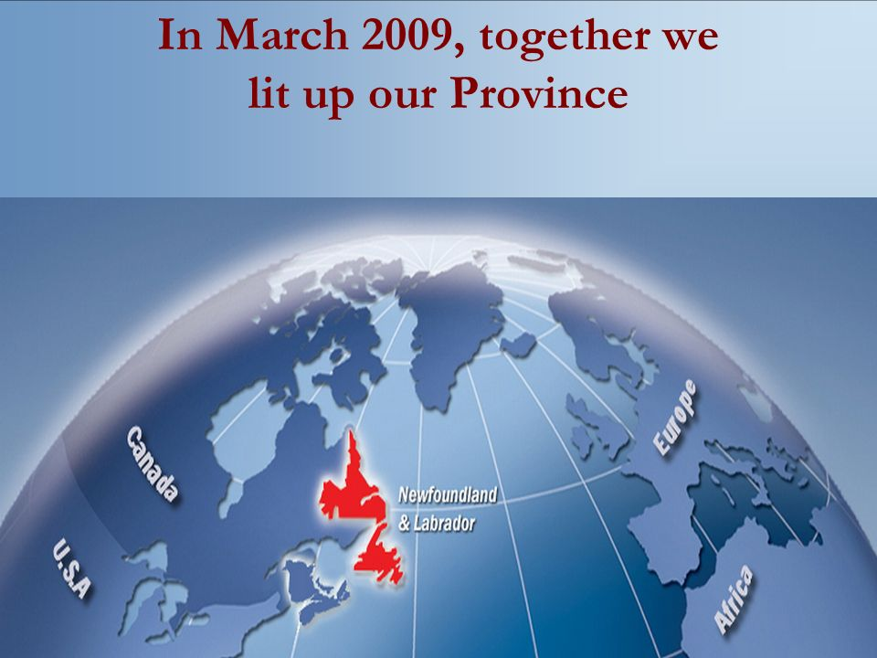 In March 2009, together we lit up our Province