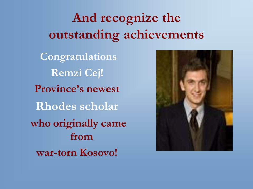And recognize the outstanding achievements Congratulations Remzi Cej.