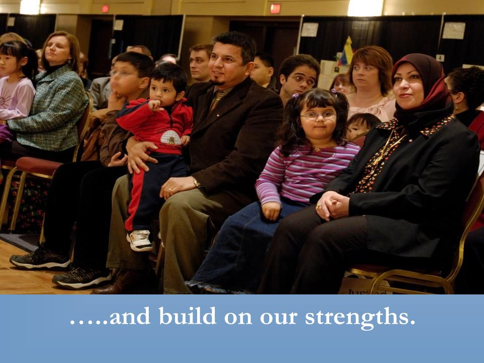 …..and build on our strengths.
