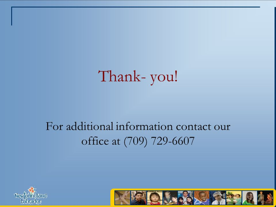 Thank- you! For additional information contact our office at (709) 729-6607