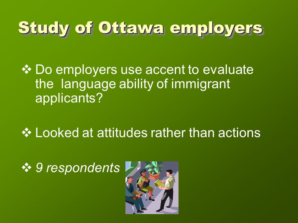 Study of Ottawa employers Do employers use accent to evaluate the language ability of immigrant applicants.