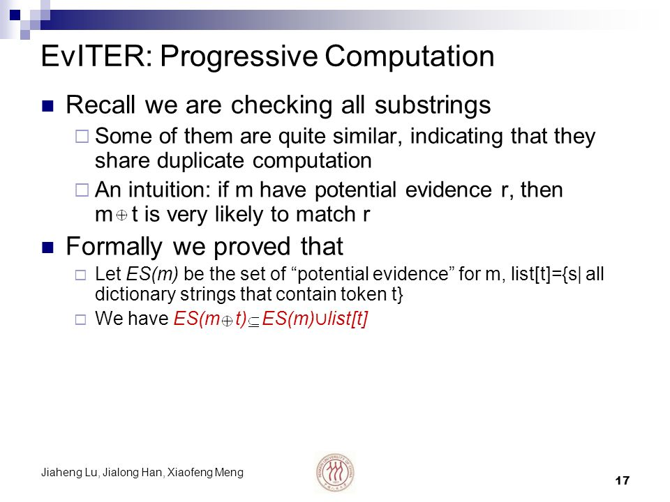 Jiaheng Lu, Jialong Han, Xiaofeng Meng 17 EvITER: Progressive Computation Recall we are checking all substrings Some of them are quite similar, indica
