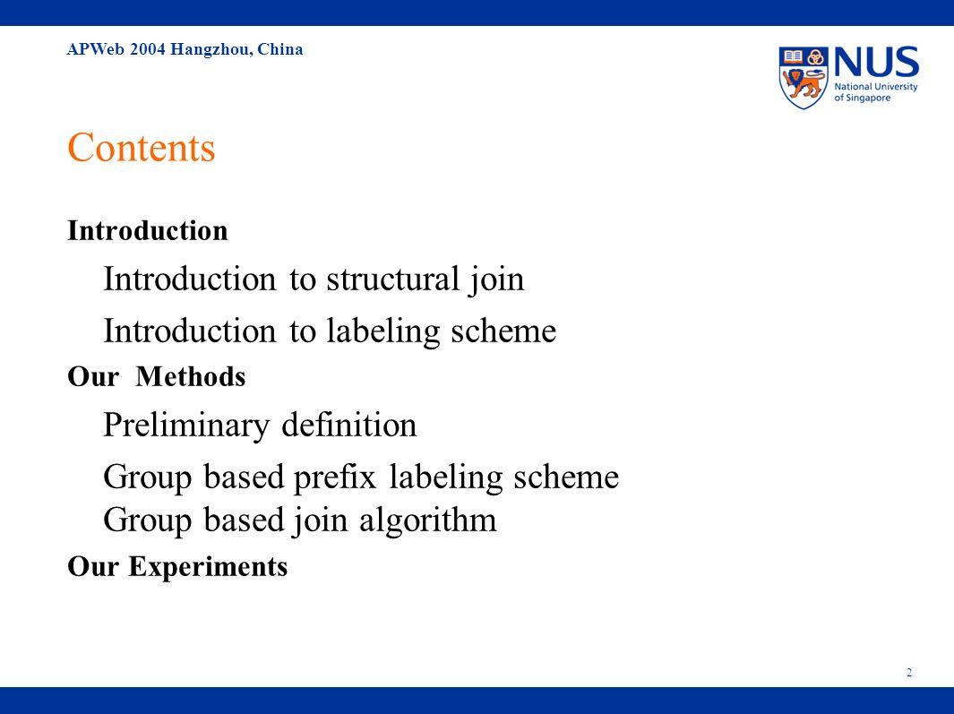 APWeb 2004 Hangzhou, China 13 Contents Introduction Introduction to structural join Introduction to labeling scheme Our Method Preliminary definition Group based prefix labeling scheme Group based join algorithm Our Experiments