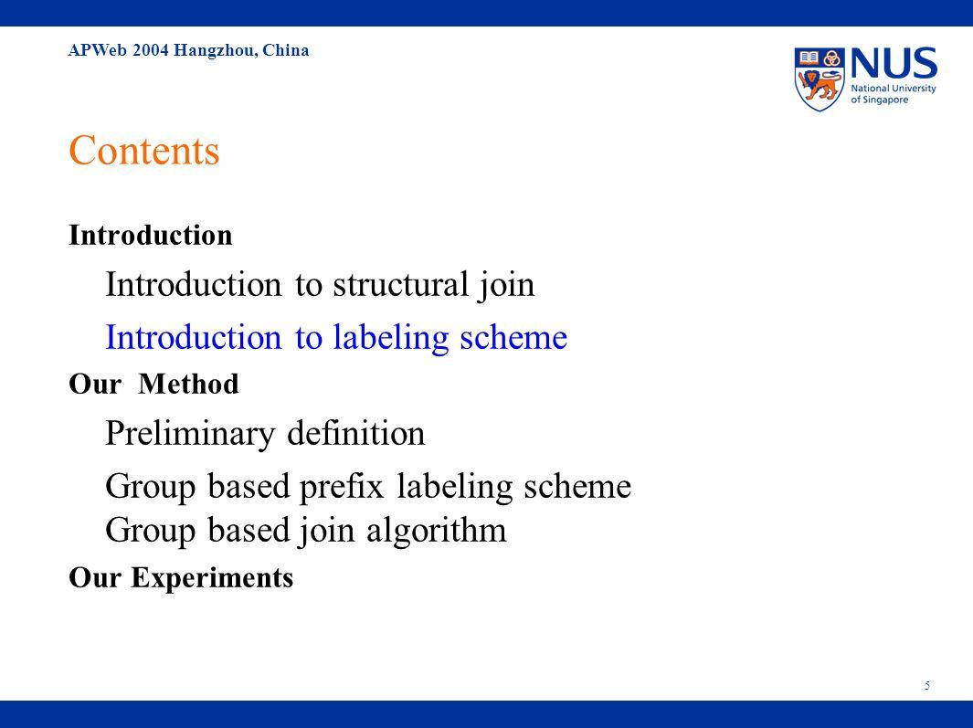 APWeb 2004 Hangzhou, China 16 Contents Introduction Introduction to structural join Introduction to labeling scheme Our Method Preliminary definition Group based prefix labeling scheme Group based join algorithm Our Experiments