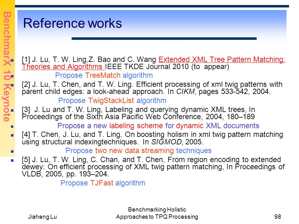 BenchmarX 10 Keynote Jiaheng Lu Benchmarking Holistic Approaches to TPQ Processing98 Reference works [1] J.