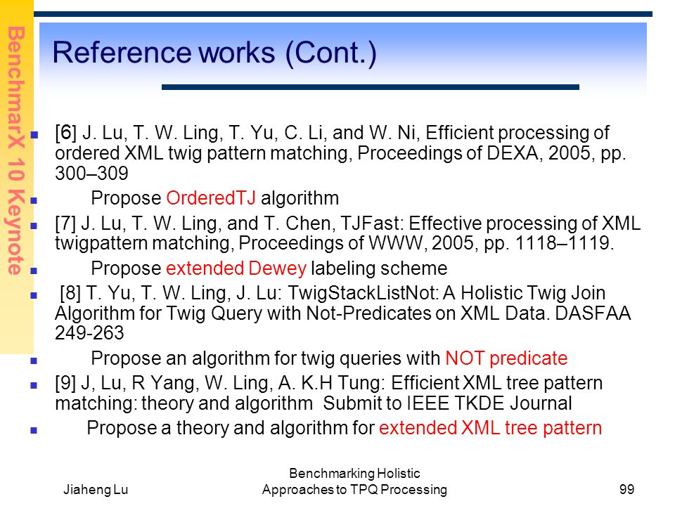 BenchmarX 10 Keynote Jiaheng Lu Benchmarking Holistic Approaches to TPQ Processing99 Reference works (Cont.) [6 ] J.