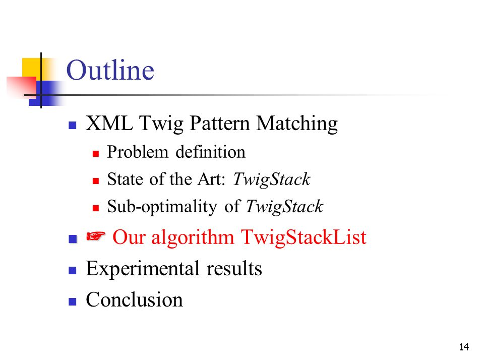 14 Outline XML Twig Pattern Matching Problem definition State of the Art: TwigStack Sub-optimality of TwigStack Our algorithm TwigStackList Experiment